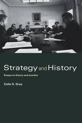 Strategy and History: Essays on Theory and Practice - Gray, Colin S