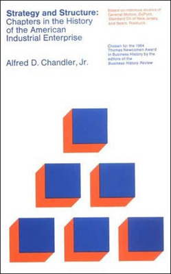 Strategy and Structure: Chapters in the History of the American Industrial Enterprise - Chandler, Alfred D