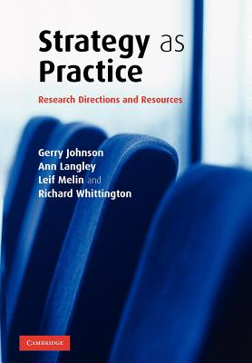 Strategy as Practice: Research Directions and Resources - Johnson, Gerry, and Langley, Ann, and Melin, Leif, Professor