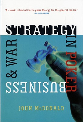 Strategy in Poker, Business & War - McDonald, John
