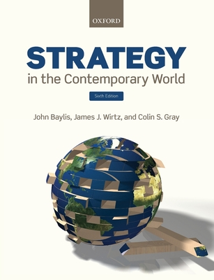Strategy in the Contemporary World - Baylis, John (Editor), and Wirtz, James (Editor), and Gray, Colin (Editor)