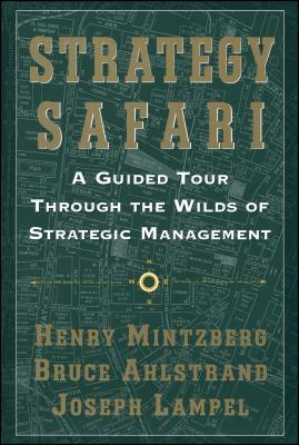 Strategy Safari: A Guided Tour Through the Wilds of Strategic Mangament - Mintzberg, Henry