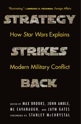 Strategy Strikes Back: How Star Wars Explains Modern Military Conflict - Brooks, Max (Editor), and Amble, John (Editor), and Cavanaugh, ML (Editor)