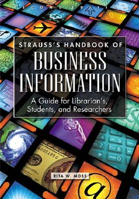 Strauss's Handbook of Business Information: A Guide for Librarians, Students, and Researchers - Moss, Rita W