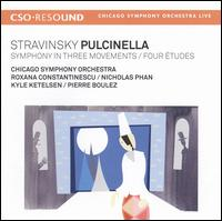 Stravinsky: Pulcinella; Symphony in Three Movements; Four Études - Kyle Ketelsen (bass); Nicholas Phan (tenor); Roxana Constantinescu (mezzo-soprano); Chicago Symphony Orchestra;...