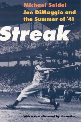 Streak: Joe Dimaggio and the Summer of '41 - Seidel, Michael, Professor