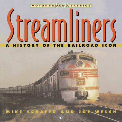 Streamliners: A History of the Railroad Icon - Schafer, Mike, and Welsh, Joe