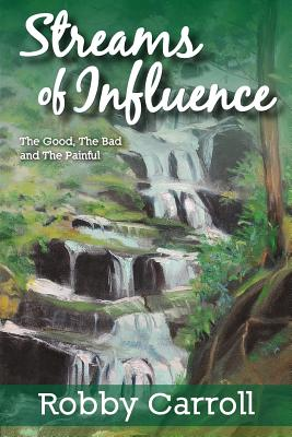 Streams of Influence: The good, the bad and the painful - Johnson, Ben Campbell, and Carroll Jr, Robert L