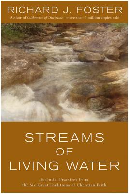 Streams of Living Water: Essential Practices from the Six Great Traditions of Christian Faith - Foster, Richard J