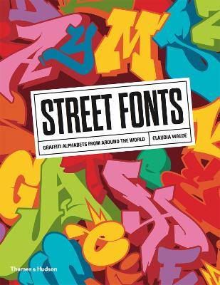 Street Fonts: Graffiti Alphabets from Around the World - Walde, Claudia