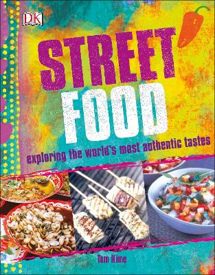Street Food: Exploring the World's Most Authentic Tastes - Kime, Tom