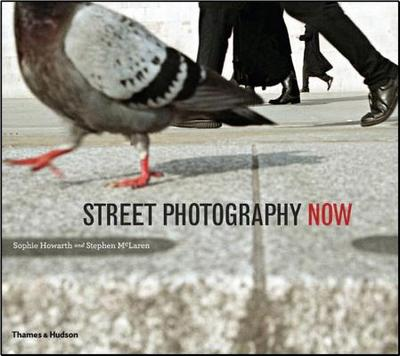 Street Photography Now - Howarth, Sophie, and McLaren, Stephen