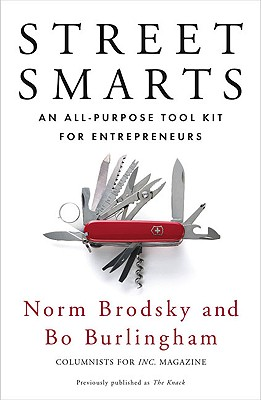 Street Smarts: An All-Purpose Tool Kit for Entrepreneurs - Brodsky, Norm, and Burlingham, Bo