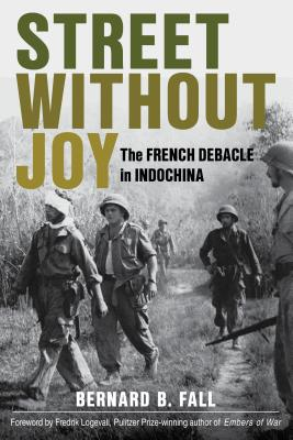 Street Without Joy: The French Debacle in Indochina - Fall, Bernard B, and Logevall, Fredrik (Foreword by)