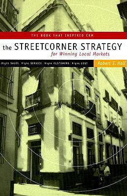 Streetcorner Strategy for Winning Local Markets - Hall, Robert E