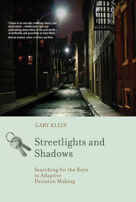 Streetlights and Shadows: Searching for the Keys to Adaptive Decision Making - Klein, Gary A