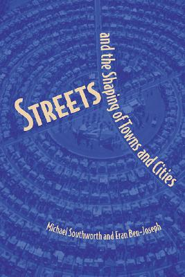 Streets and the Shaping of Towns and Cities - Southworth, Michael, and Ben-Joseph, Eran