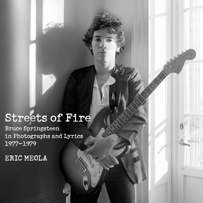 Streets of Fire: Bruce Springsteen in Photographs and Lyrics 1977-1979 - Meola, Eric