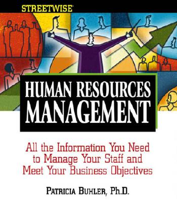 Streetwise Human Resources Management: All the Information You Need to Manage Your Staff and Meet Your Business Operations - Buhler, Patricia