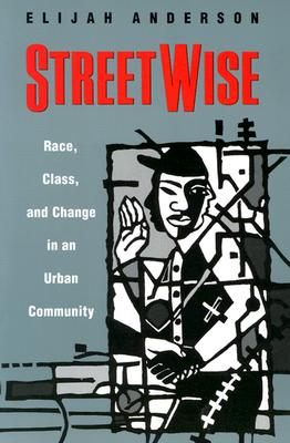 Streetwise: Race, Class, and Change in an Urban Community - Anderson, Elijah
