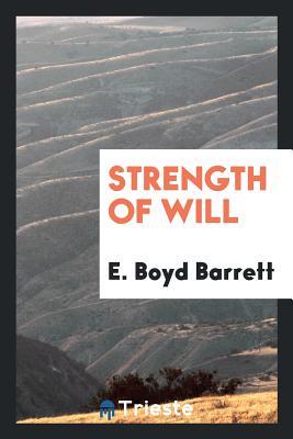 Strength of Will - Barrett, E Boyd