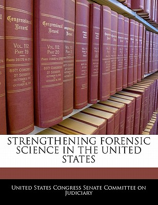 Strengthening Forensic Science in the United States - United States Congress Senate Committee (Creator)