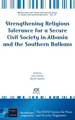 Strengthening Religious Tolerance for a Secure Civil Society in Albania and the Southern Balkans - Pettifer, James (Editor), and Nazarko, Mentor (Editor)