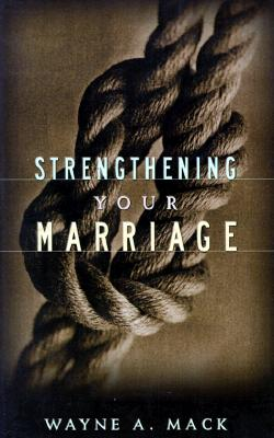 Strengthening Your Marriage - Mack, Wayne A