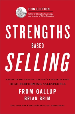 Strengths Based Selling: Based on Decades of Gallup's Research into High-performing Salespeople - Rutigliano, Tony, and Brim, Brian