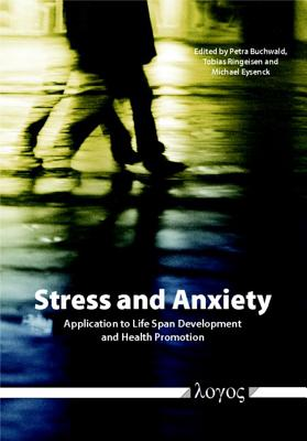Stress and Anxiety: Application to Life Span Development and Health Promotion - Buchwald, Petra (Editor), and Eysenck, Michael (Editor), and Ringeisen, Tobias (Editor)