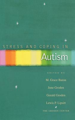 Stress and Coping in Autism - Baron, M Grace (Editor), and Groden, June (Editor), and Groden, Gerald (Editor)