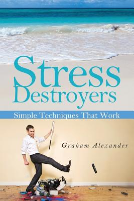Stress Destroyers: Simple Techniques That Work - Alexander, Graham