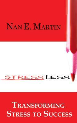 Stress Less: Transform Stress to Success - Martin, Nan E