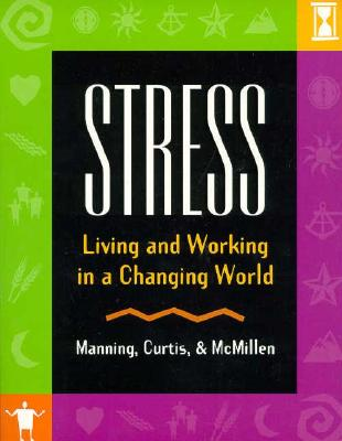 Stress: Living and Working in a Changing World - McMillen, Steve, and Curtis, Kent, and Manning, George