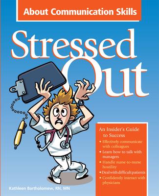 Stressed Out about Communication Skills - Bartholomew, Kathleen, RN, MN