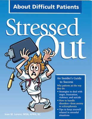 Stressed Out about Difficult Patients - HCPro, and Lorenz, Joan Monchak
