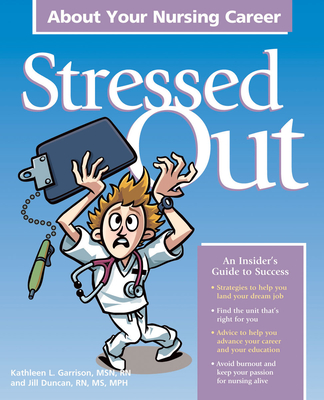 Stressed Out about Your Nursing Career - Garrison, Kathleen L, and Duncan, Jill, and Freedberg, Richard