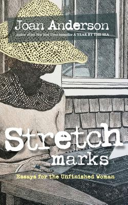 Stretch Marks: Essays for the Unfinished Woman - Anderson, Joan