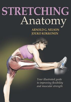 Stretching Anatomy - Nelson, Arnold, and Kokkonen, Jouko