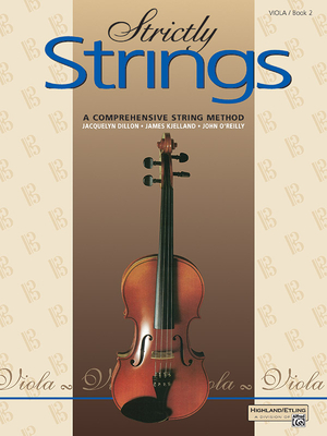 Strictly Strings, Bk 2: Viola - Dillon, Jacquelyn, and Kjelland, James, and O'Reilly, John, Professor