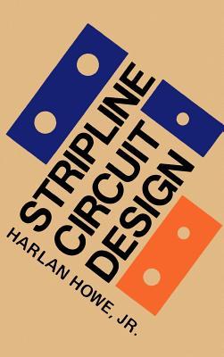 Stripline Circuit Design - Howe, Harlan, Jr. (Introduction by)