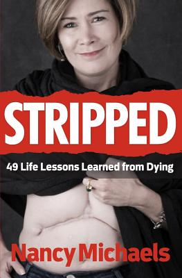 Stripped: 49 Life Lessons Learned from Dying - Michaels, MS Nancy