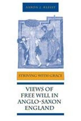 Striving with Grace: Views of Free Will in Anglo-Saxon England - Kleist, Aaron J
