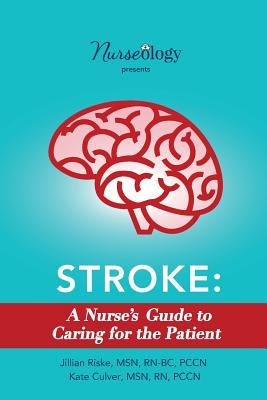Stroke: A Nurse's Guide to Caring for the Patient - Riske, Msn Rn-Bc, and Culver, Msn Rn