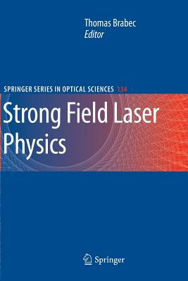 Strong Field Laser Physics - Brabec, Thomas (Editor)