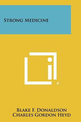 Strong Medicine - Donaldson, Blake F, and Heyd, Charles Gordon (Foreword by)