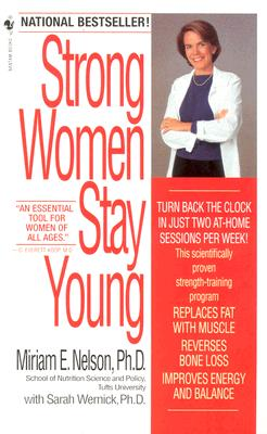 Strong Women Stay Young - Nelson, Miriam E, Ph.D., and Wernick, Sarah, Ph.D.