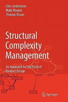 Structural Complexity Management: An Approach for the Field of Product Design - Lindemann, Udo, and Maurer, Maik, and Braun, Thomas