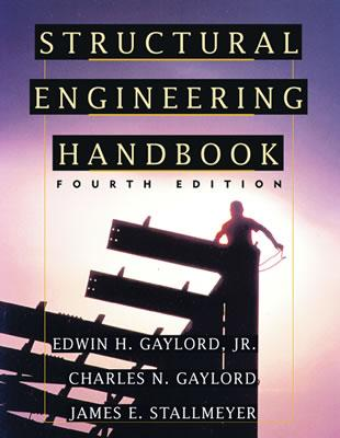 Structural Engineering Handbook - Gaylord, Edwin H, and Gaylord, Charles N, and Stallmeyer, James