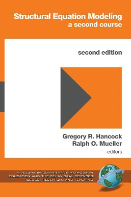 Structural Equation Modeling: A Second Course (2nd Edition) - Hancock, Gregory R (Editor), and Mueller, Ralph O (Editor)